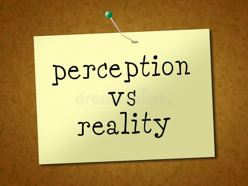 Perception Vs Reality Note Compares Thought Or Imagination With Realism - 3d Illustration. Perception Vs Reality Note Compares Thought Or Imagination With stock illustration