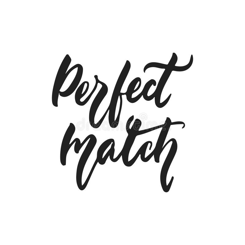 Perfect match - hand drawn wedding romantic lettering phrase isolated on the white background. Fun brush ink vector. Calligraphy quote for invitations, greeting stock illustration