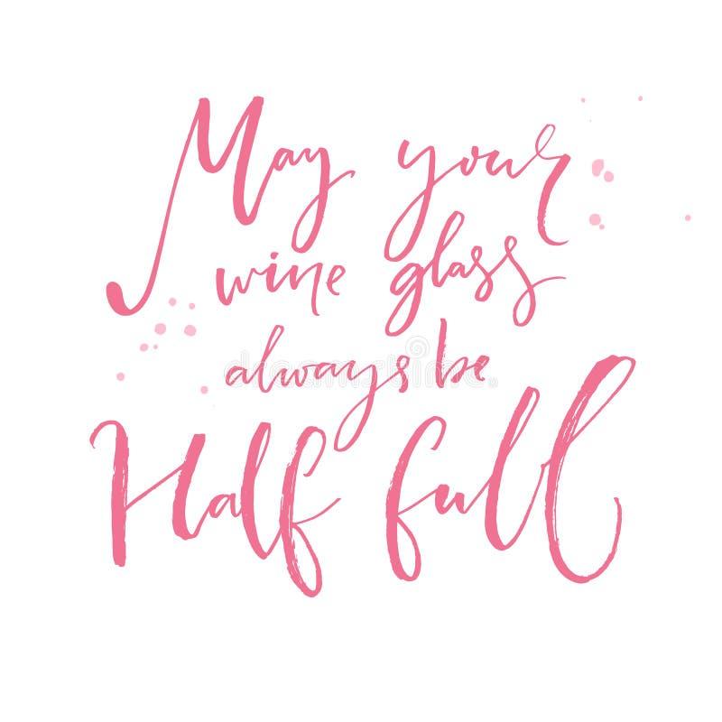 Peut votre verre de vin toujours être à moitié plein Citation inspirée au sujet de vin Dire et souhait de positif Calligraphie ro illustration de vecteur