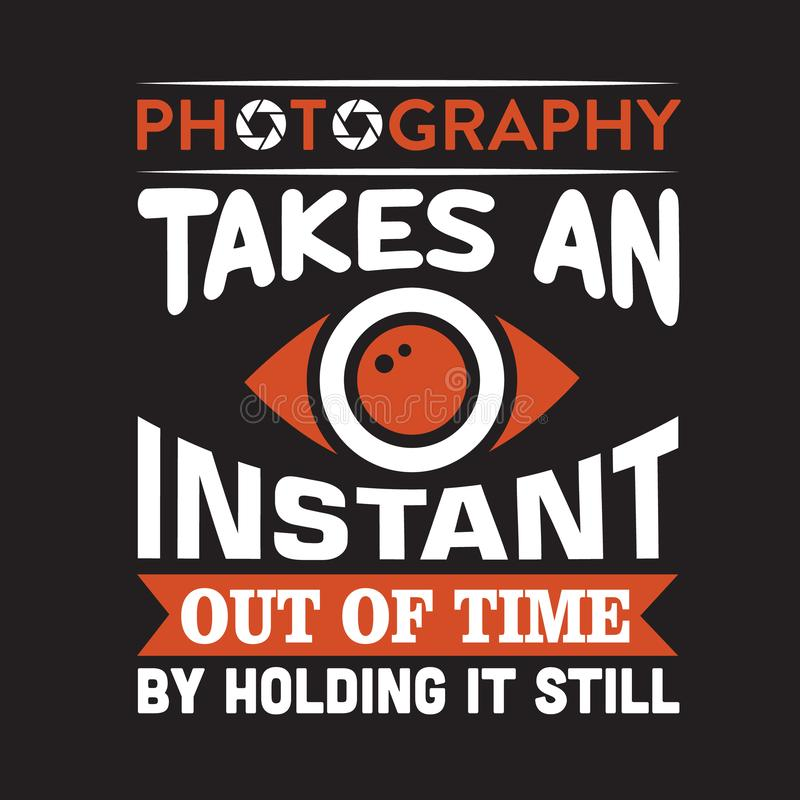 Advert for photography. Illustration of an advert for photography or for a photographer with text 'photography takes an instant out of time' in bold uppercase stock illustration
