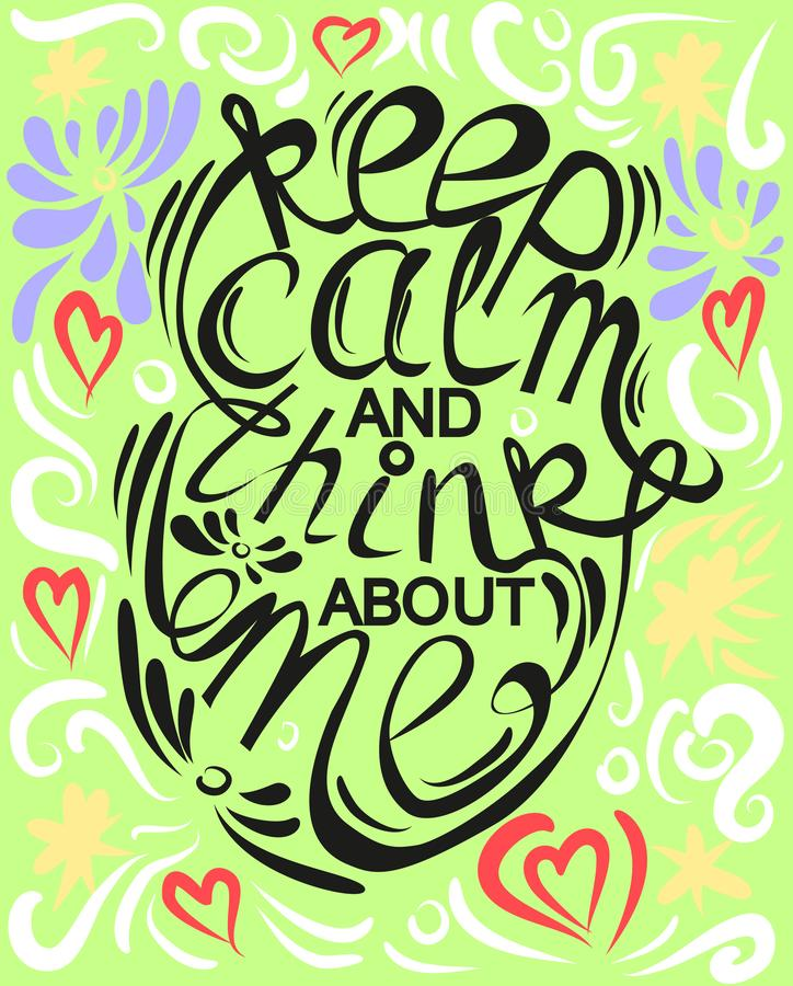 Phrase Keep calm and think about me, lettering, print, motivational phrase royalty free illustration