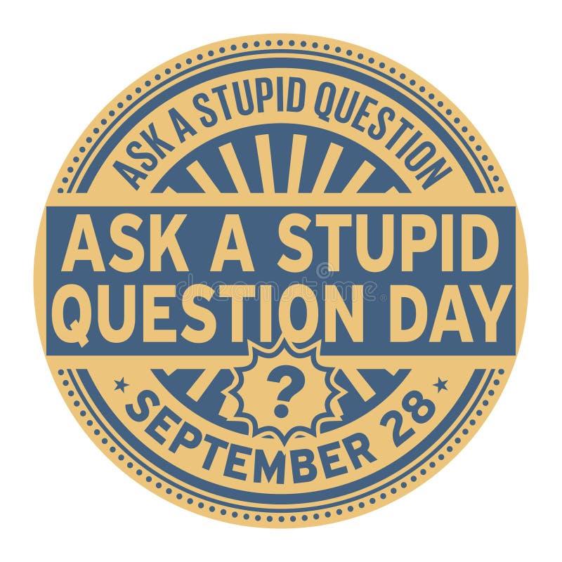 Pida un día estúpido de la pregunta ilustración del vector
