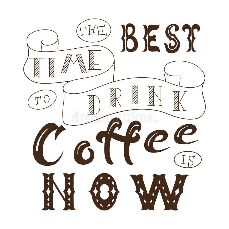 Plakat z ręki literowaniem Wycena dla karcianego projekta Atrament ilustracja Najlepszy czas pić kawę jest teraz royalty ilustracja