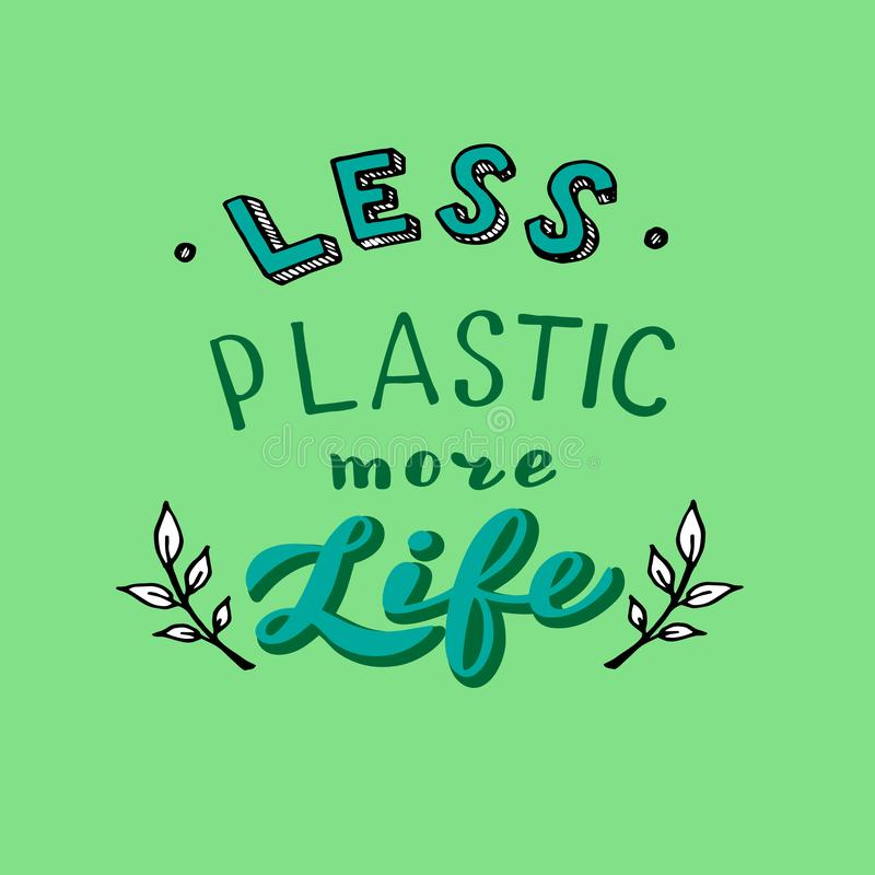 Less plastic more life poster. Modern eco lettering. Stop the pollution concept. Vector eps 10 vector illustration