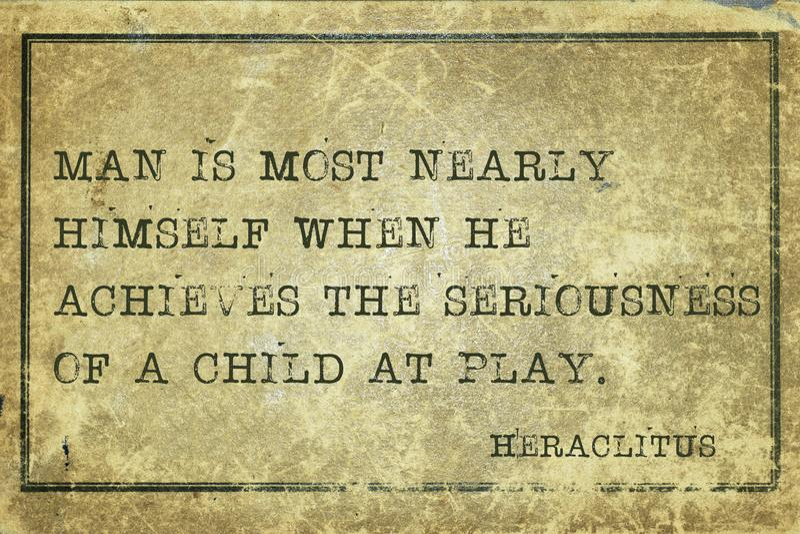 Play Heraclitus. Man is most nearly himself when - ancient Greek philosopher Heraclitus quote printed on grunge vintage cardboard vector illustration