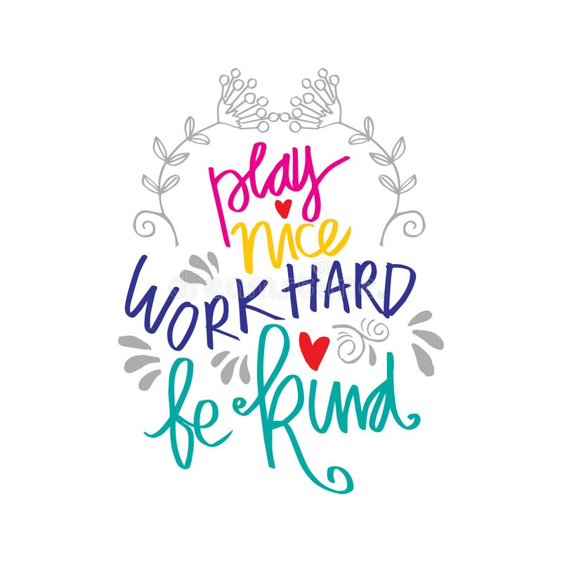 Download Play Nice Work Hard Be Kind Hand Lettering. Stock Vector ...