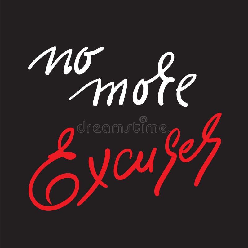 Plus d'excuses - n'inspirez et citation de motivation Beau lettrage tiré par la main Imprimez pour l'affiche inspirée, T-shirt, s illustration libre de droits