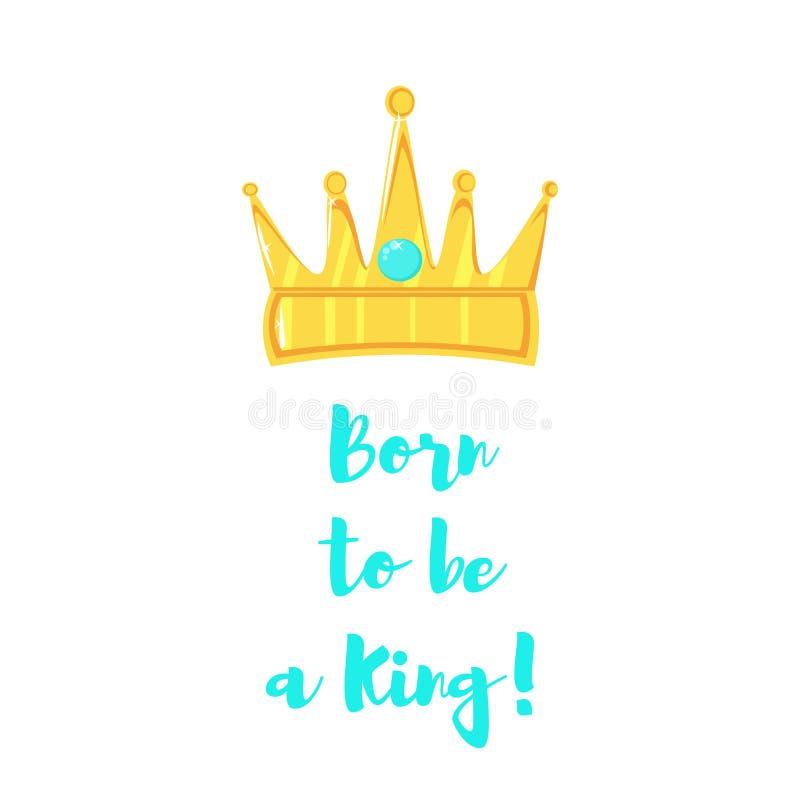 Podpis Urodzony być królewiątkiem i złotym koroną na białym tle ilustracja wektor