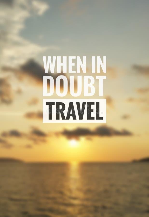 Podróżuje inspiracyjną wycena - Gdy wątpliwy, podróż zdjęcia royalty free