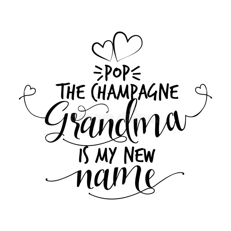 Pop the champagne, Grandma is my new name. Funny vector quotes. Good for Mother`s day gift or scrap booking, posters, textiles, gifts vector illustration