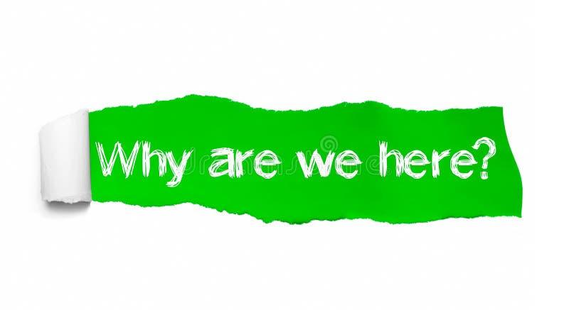 Por que estamos nós aqui, aparecendo atrás do papel rasgado verde imagens de stock royalty free