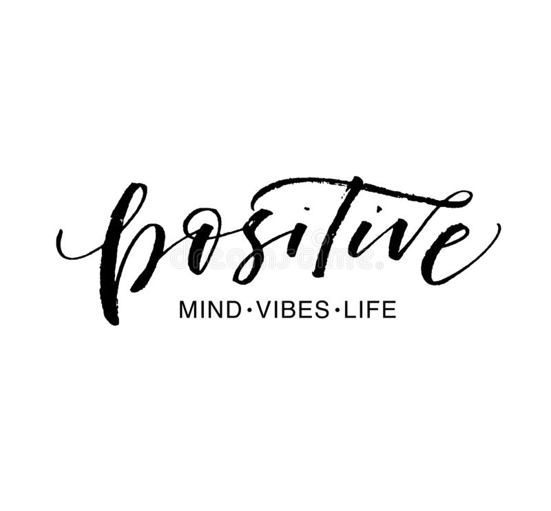 Positive mind, vibes, life phrase. Ink illustration with hand-drawn lettering. stock illustration