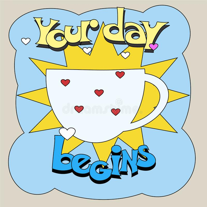 Poster with cup of coffee and phrase Your day begins. Vector illustration stock illustration