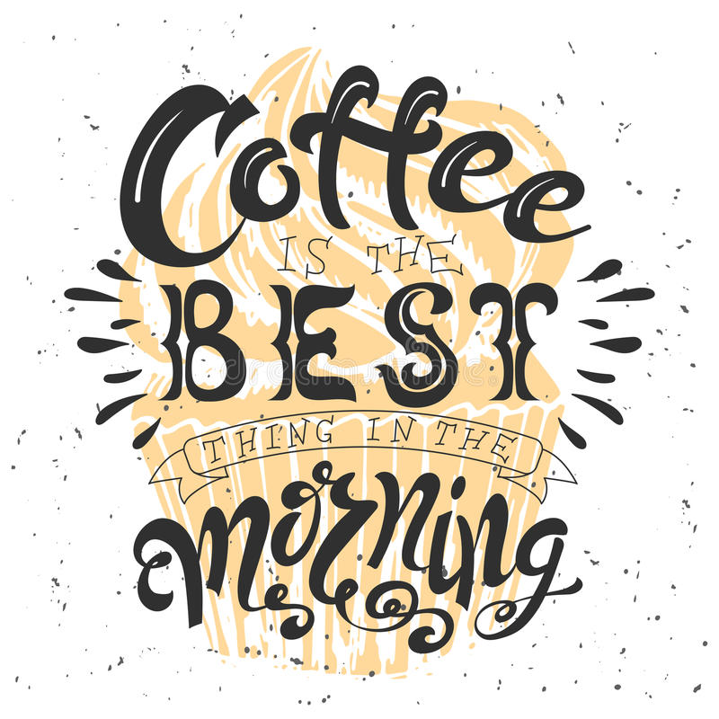Poster with hand lettering. Quote for card design. Ink illustration. Coffee ia the best thing in the morning.  vector illustration