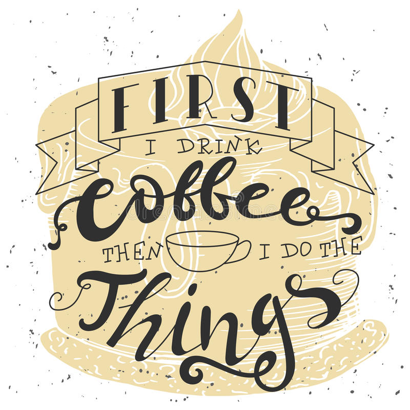 Poster with hand lettering. Quote for card design. Ink illustration. First i drink coffee then i do the things royalty free illustration