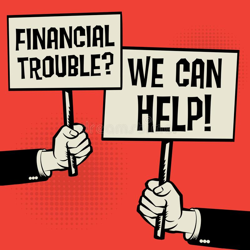Financial Trouble? We Can Help!. Posters in hands, business concept with text Financial Trouble? We Can Help!, vector illustration stock illustration