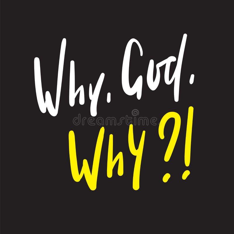 Pourquoi Dieu pourquoi - simple inspirez et citation de motivation Beau lettrage tiré par la main illustration libre de droits