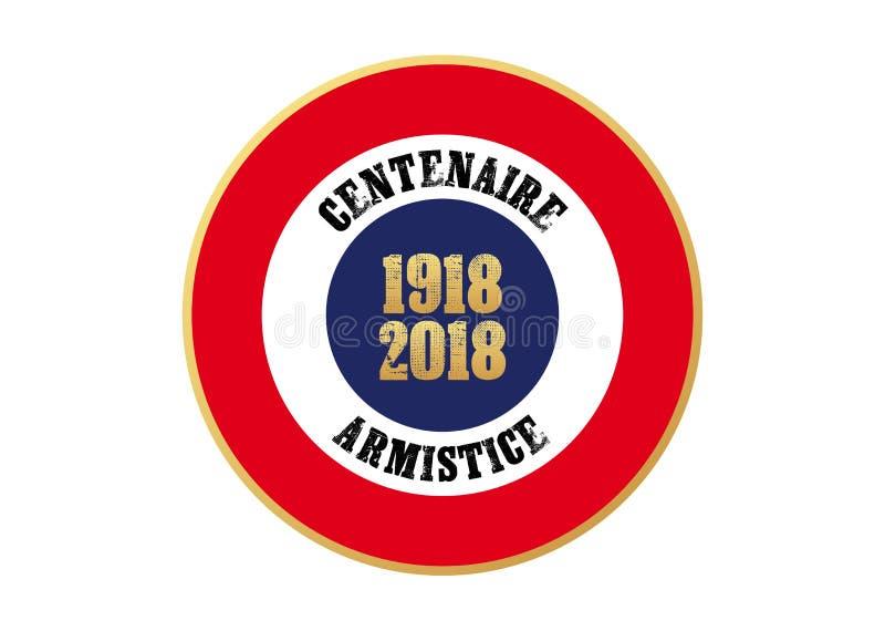 1918-2018 PREMIER CENTENAIRE DE GUERRE MONDIALE - JOUR D'ARMISTICE illustration libre de droits