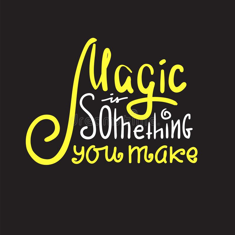 Magic is something you make - inspire and motivational quote. Hand drawn beautiful lettering. Print for inspirational poster, t-s stock illustration