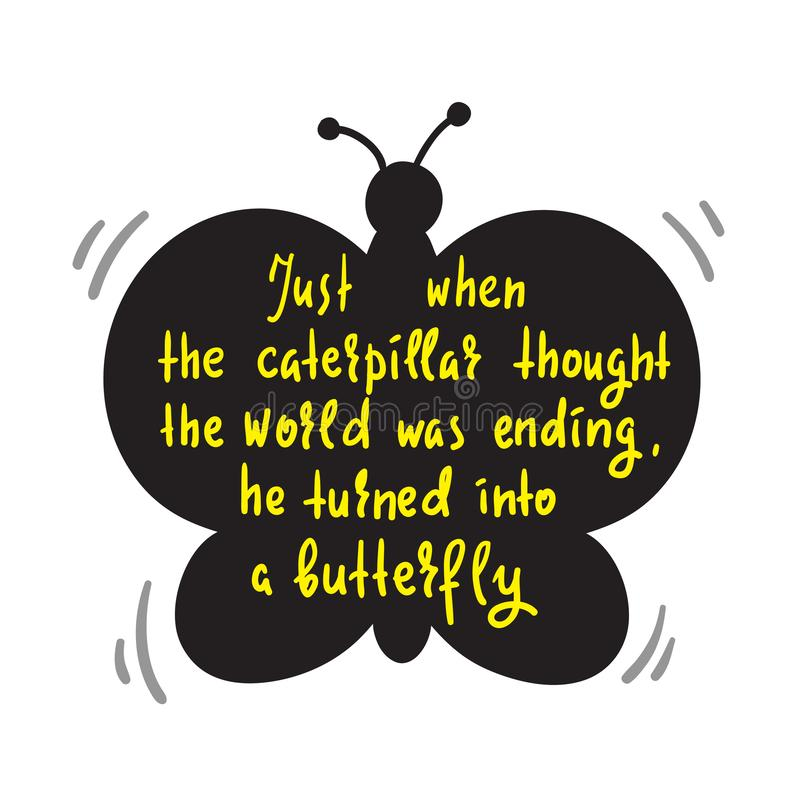 Turning caterpillar into butterfly - simple inspire and motivational quote. Hand drawn lettering. royalty free illustration