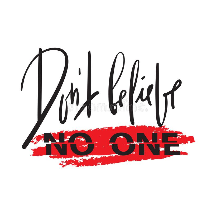 Dont believe no one - emotional inspire and motivational quote. Hand drawn beautiful lettering. royalty free illustration