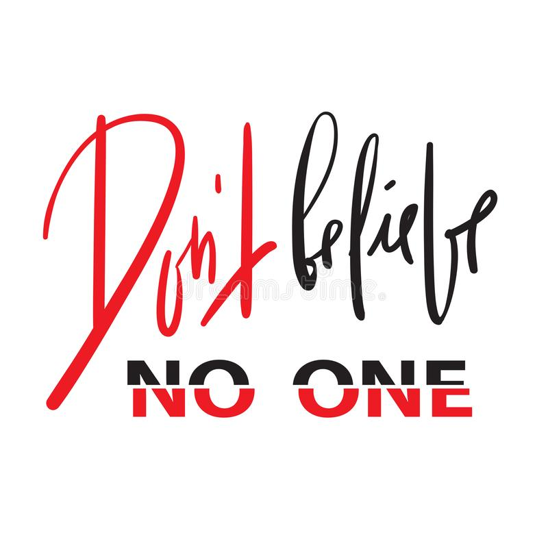 Dont believe no one - emotional inspire and motivational quote. Hand drawn beautiful lettering. Print for inspirational poster stock illustration