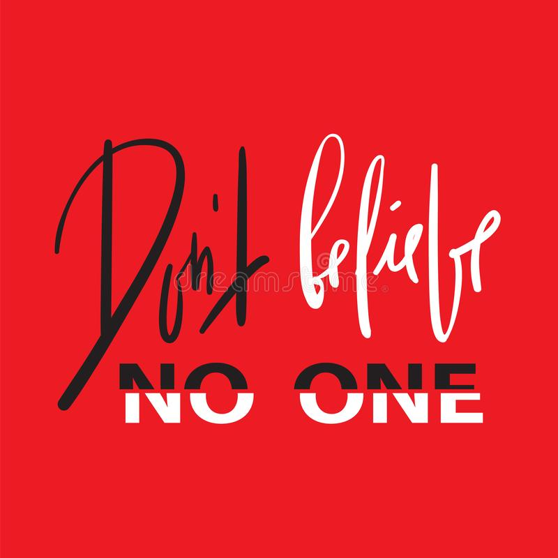 Dont believe no one - emotional inspire and motivational quote. Hand drawn beautiful lettering. Print for inspirational poster, t- stock illustration
