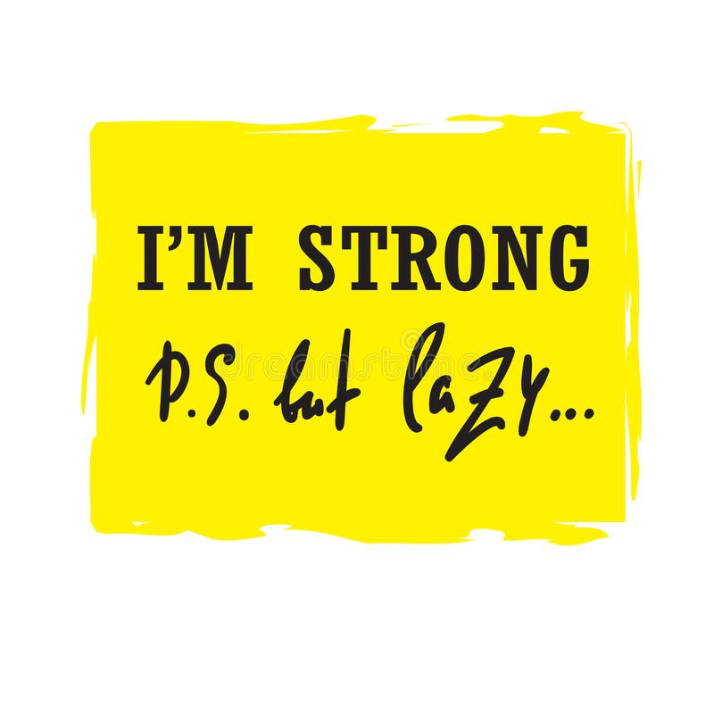 I`m strong but lazy - funny inspire and motivational quote. Hand drawn beautiful lettering.Print for inspirational poster, t-shirt. Bag, cups, card, flyer royalty free illustration