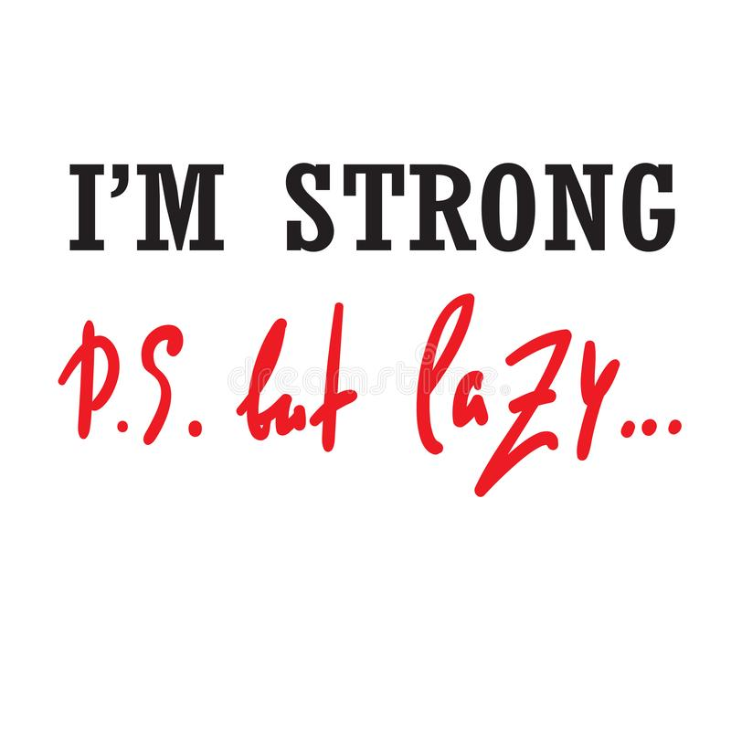 I`m strong but lazy - funny inspire and motivational quote. Hand drawn beautiful lettering.Print for inspirational poster, t-shirt. Bag, cups, card, flyer vector illustration