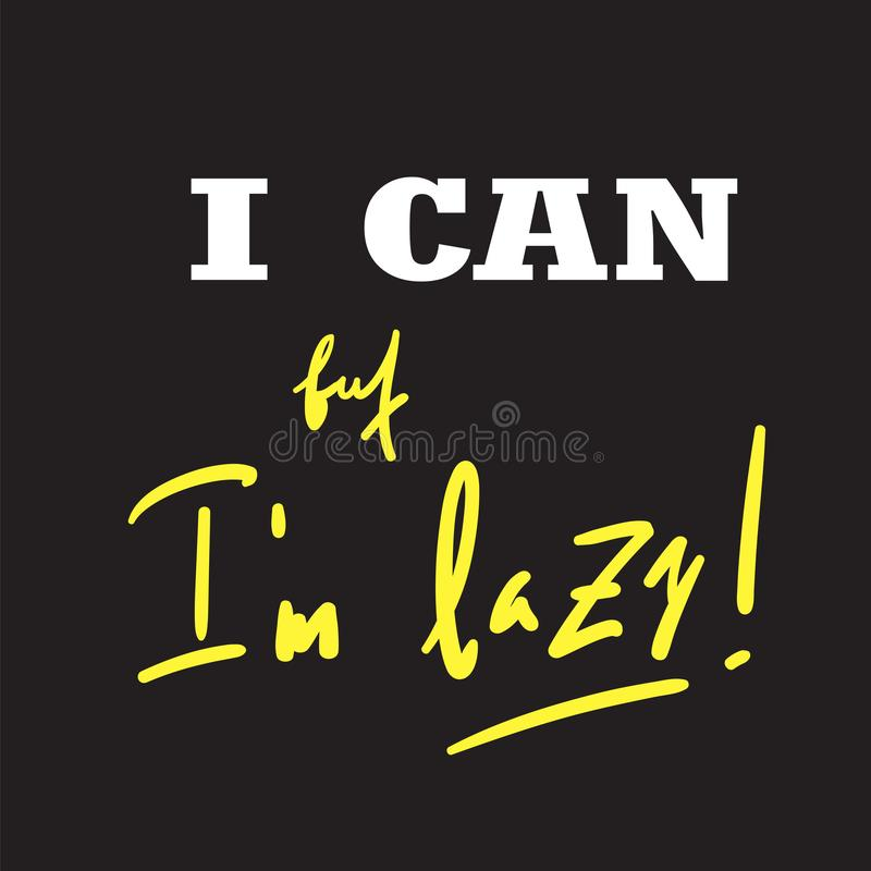I can, but I`m lazy - funny inspire and motivational quote. Hand drawn beautiful lettering. Print for inspirational poster, t-shirt, bag, cups, card, flyer royalty free illustration