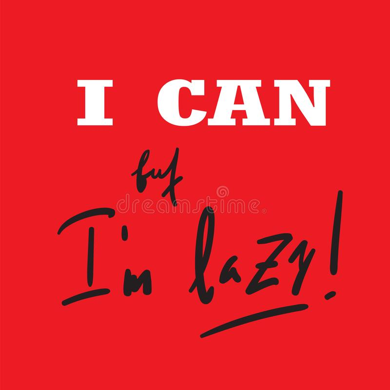 I can, but I`m lazy - funny inspire and motivational quote. Hand drawn beautiful lettering. Print for inspirational poster,. T-shirt, bag, cups, card, flyer vector illustration