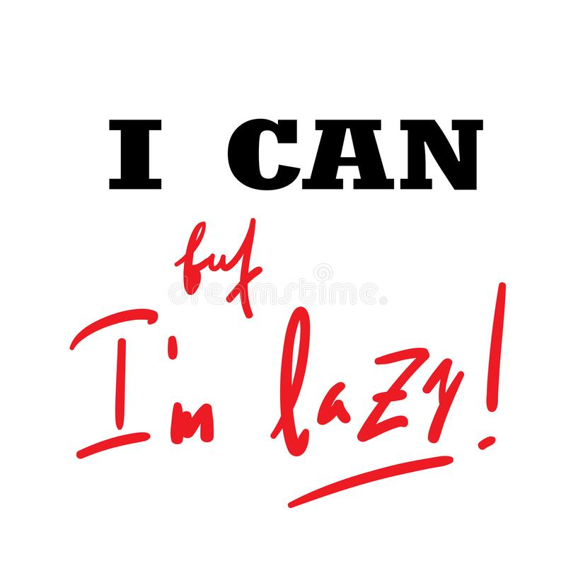 I can, but I`m lazy - funny inspire and motivational quote. Hand drawn beautiful lettering. Print for inspirational poster, t-shir. T, bag, cups, card, flyer royalty free illustration