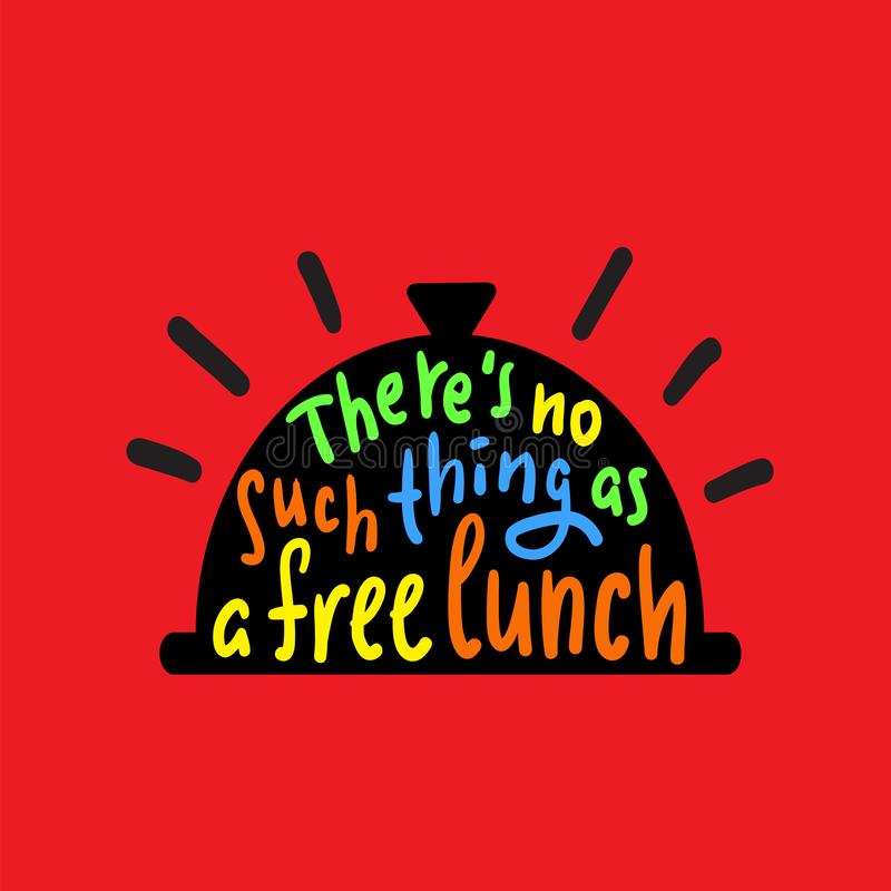 There`s no such thing as a free lunch - funny inspire and motivational quote, slang. Hand drawn beautiful lettering. Print for ins. Pirational poster, t-shirt royalty free illustration