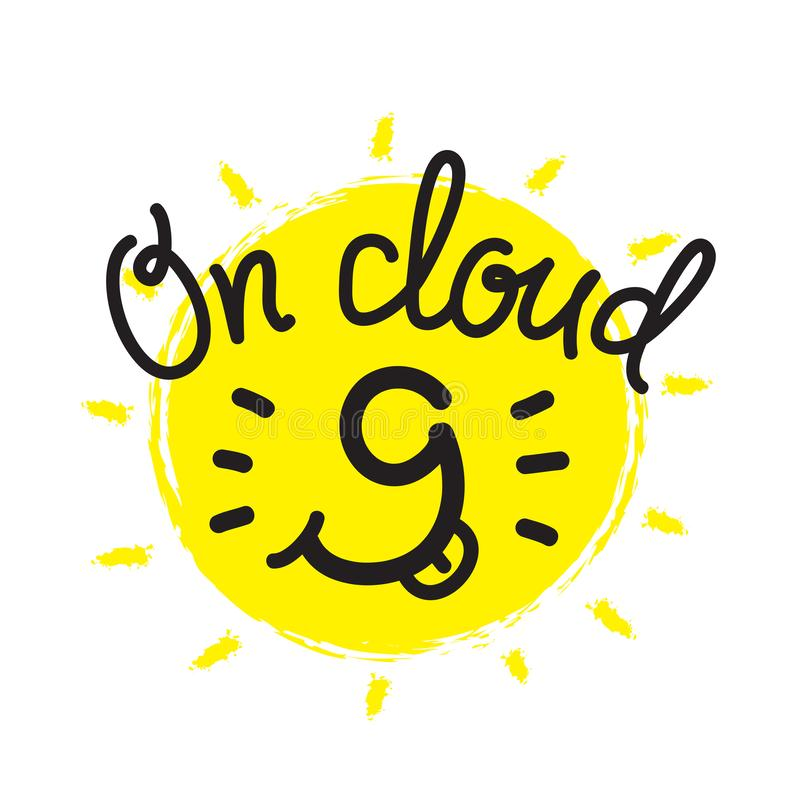 On cloud 9 - funny inspire motivational quote. Hand drawn beautiful lettering. Print for inspirational poster, t-shirt, bag, cups, card, flyer, sticker, badge stock image