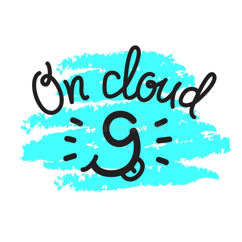 On cloud 9 - funny inspire motivational quote. Hand drawn beautiful lettering. Print for inspirational poster, t-shirt, bag, cups, card, flyer, sticker, badge stock photography