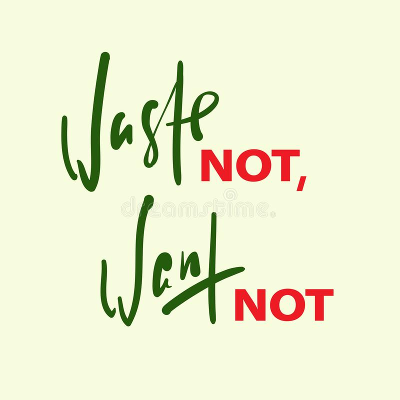Waste not, want not - inspire motivational quote. Hand drawn beautiful lettering. Print for inspirational poster, t-shirt, bag, cups, card, flyer, sticker royalty free stock image