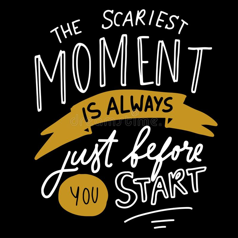 The scariest moment is always before you start. Hand lettering for your design royalty free illustration