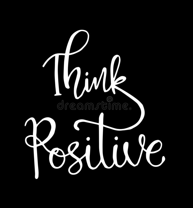 Think positive. Hand drawn typography poster. T shirt hand lettered calligraphic design. Inspirational vector typography stock illustration