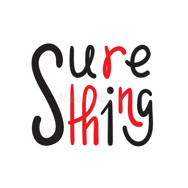 Sure thing - simple inspire and motivational quote. English idiom, slang. Lettering. Print for inspirational poster, t-shirt, bag, cups, card, flyer, sticker stock illustration
