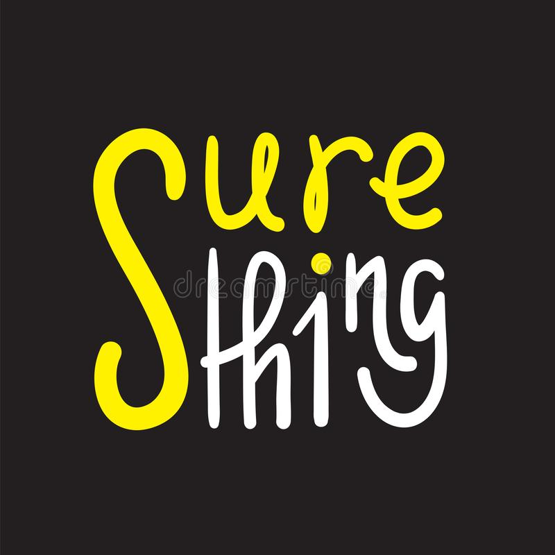 Sure thing - simple inspire and motivational quote. English idiom, slang. Lettering. Print. For inspirational poster, t-shirt, bag, cups, card, flyer, sticker stock illustration