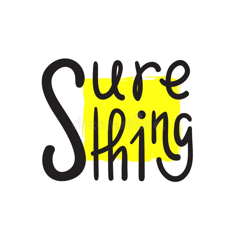 Sure thing - simple inspire and motivational quote. English idiom, slang. Lettering. Print. For inspirational poster, t-shirt, bag, cups, card, flyer, sticker vector illustration