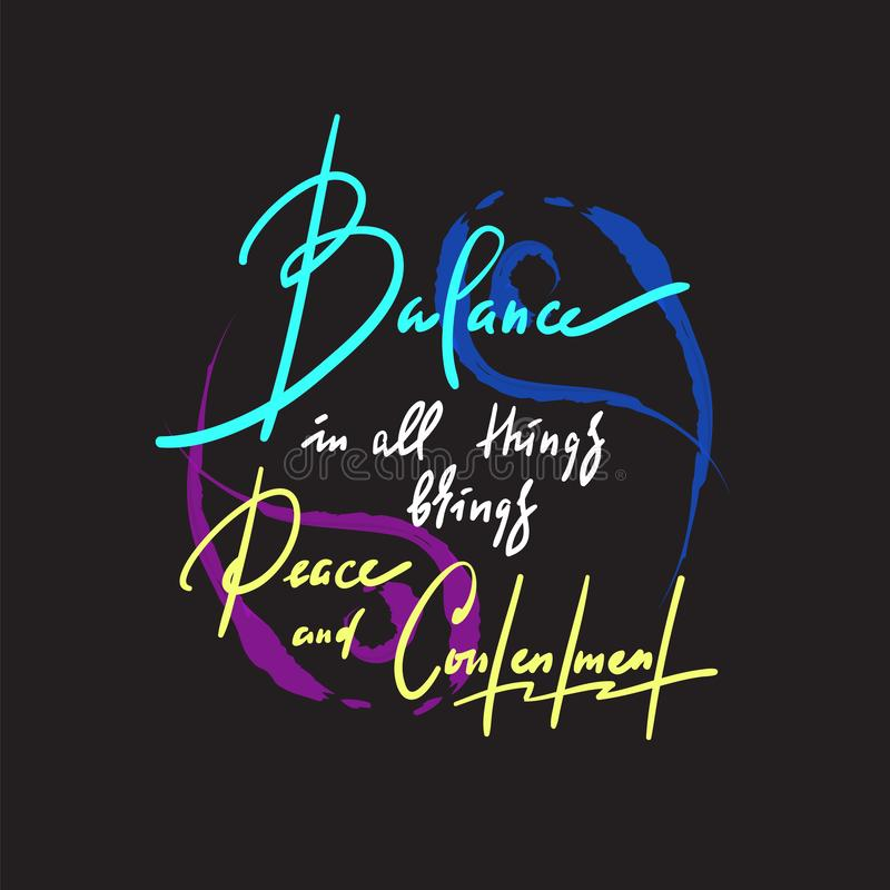 Balance in all things brings peace and contentment - inspire motivational quote. Hand drawn beautiful lettering. Print for inspirational poster, t-shirt, bag stock photos