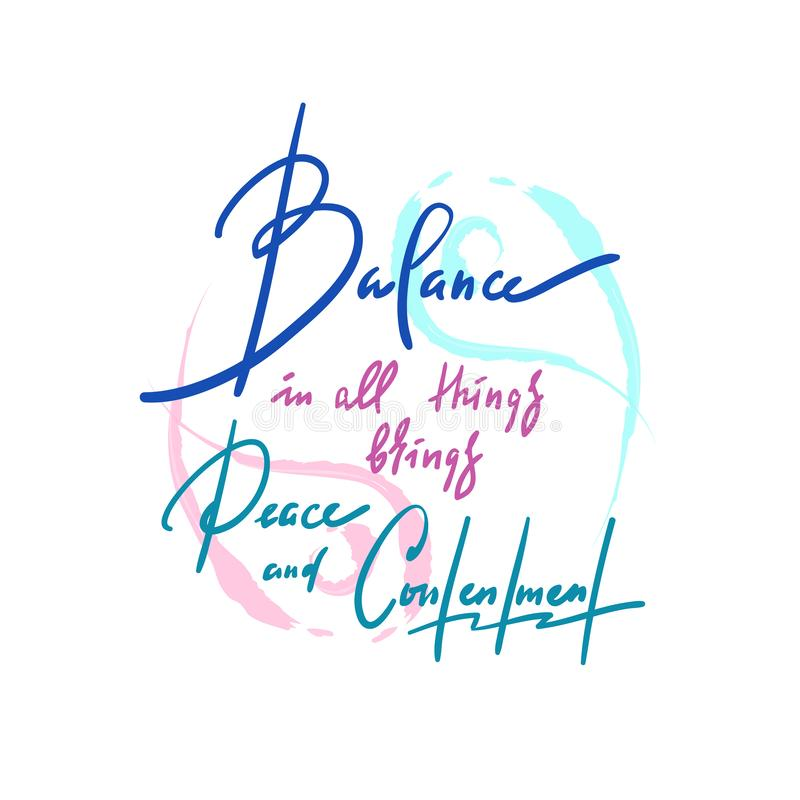 Balance in all things brings peace and contentment - inspire motivational quote. Hand drawn beautiful lettering. Print for inspirational poster, t-shirt, bag royalty free stock photo