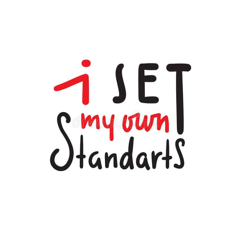 I set my own standarts - simple inspire and motivational quote. Hand drawn beautiful lettering. Print for inspirational poster, t-shirt, bag, cups, card, flyer stock illustration
