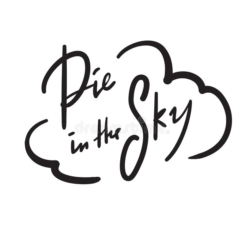 Pie in the sky - simple inspire and motivational quote. Handwritten  phrase. Slang. Print. For inspirational poster, t-shirt, bag, cups, card, flyer, sticker vector illustration