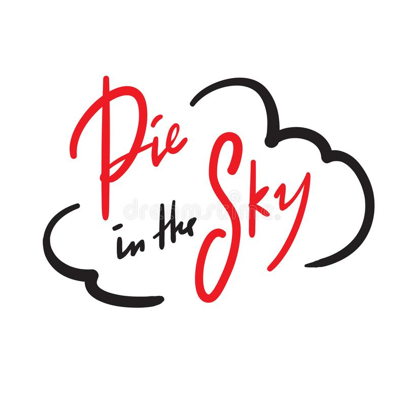 Pie in the sky - simple inspire and motivational quote. Handwritten  phrase. Slang. Print. For inspirational poster, t-shirt, bag, cups, card, flyer, sticker royalty free illustration