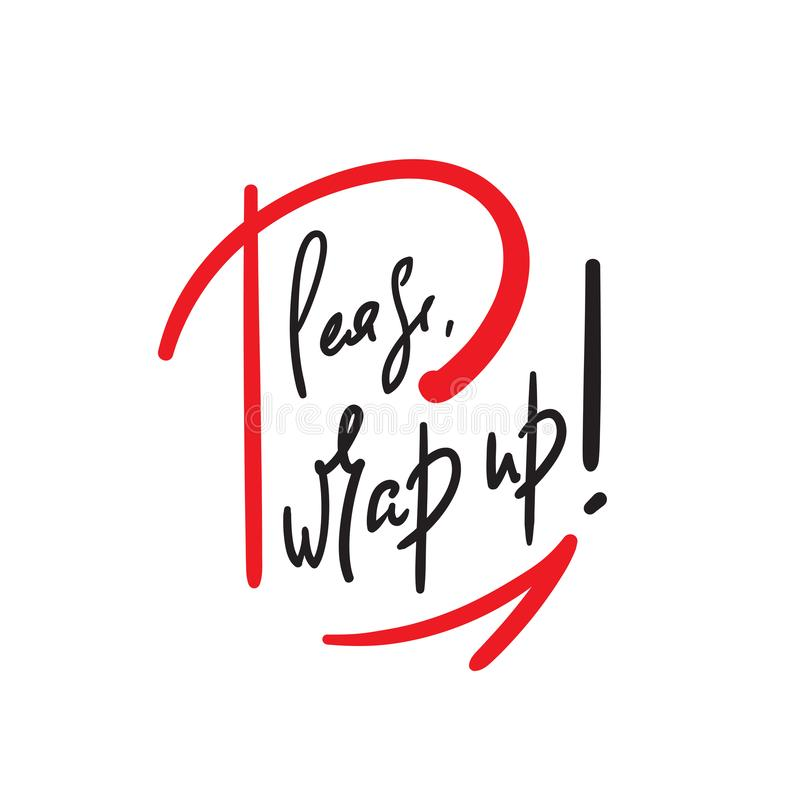Please, wrap up - simple inspire and motivational quote. Handwritten  phrase. Slang. Print. For inspirational poster, t-shirt, bag, cups, card, flyer, sticker royalty free illustration