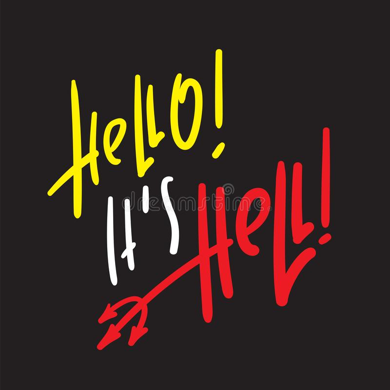 Hello, it is Hell - inspire and motivational religious quote. Hand drawn beautiful lettering. Print for inspirational poster, t-shirt, bag, cups, card, flyer royalty free illustration