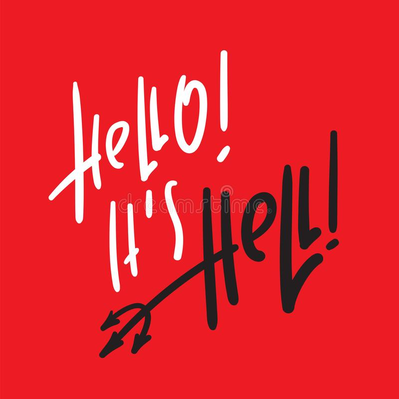 Hello, it is Hell - inspire and motivational religious quote. Hand drawn beautiful lettering. Print. For inspirational poster, t-shirt, bag, cups, card, flyer royalty free illustration