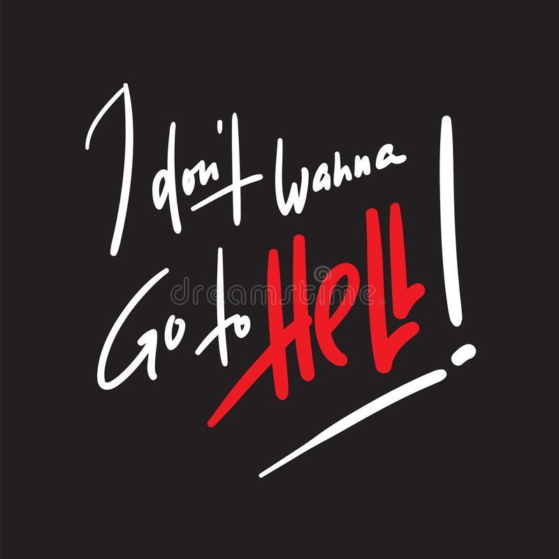 I don't wanna go to Hell - inspire motivational religious quote. Hand drawn beautiful lettering. Print for inspirational poster, t-shirt, bag, cups royalty free illustration